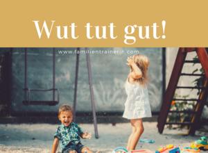 ElternBESTzeit: Starken Familien tut Wut gut!