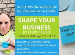 """SHAPE YOUR BUSINESS! Der """"JETZT-ERST-RECHT-hands-on-Intensiv-Workshop"""" für ein selbstbestimmtes Marketing, das zu dir passt!"""