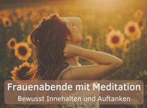 """Frauenabende mit Meditation """"Bewusst Innehalten und Auftanken"""""""